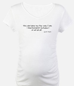 You Can Have Me The Way I Am Shirt