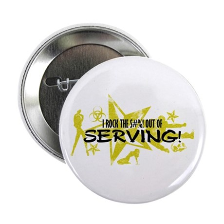 """I ROCK THE S#%! - SERVING 2.25"""" Button"""