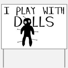 Play With Dolls Yard Sign