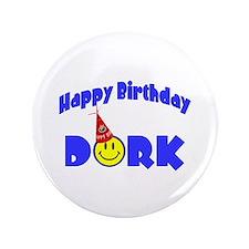 """Happy Birthday Dork 3.5"""" Button"""