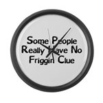 No Friggin Clue Large Wall Clock