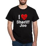 I Love Sheriff Joe (Front) Dark T-Shirt