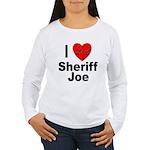 I Love Sheriff Joe Women's Long Sleeve T-Shirt