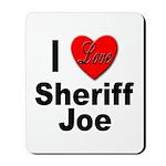 I Love Sheriff Joe Mousepad