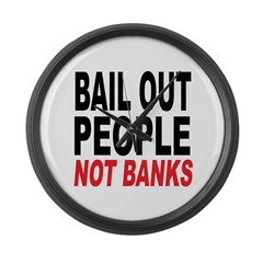 Bail Out People, Not Banks Large Wall Clock
