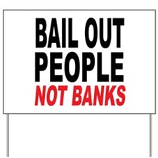 Bail Out People, Not Banks Yard Sign