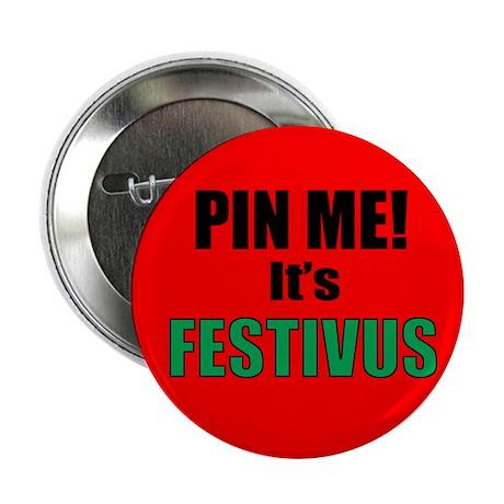 """Pin Me, It's Festivus 2.25"""" Button"""