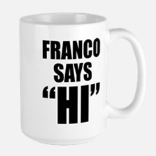 "Franco Says ""Hi"" Large Mug"