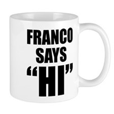 "Franco Says ""Hi"" Mug"