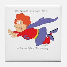 You qualify as a superhero Tile Coaster