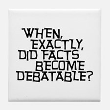 Facts are not Debatable Tile Coaster