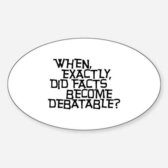 Facts are not Debatable Sticker (Oval)
