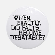 Facts are not Debatable Ornament (Round)