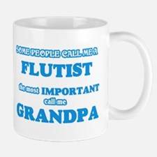 Some call me a Flutist, the most important ca Mugs
