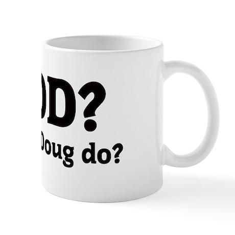 What would Doug do? Mug