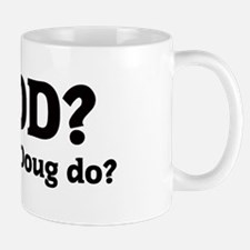 What would Doug do? Mug