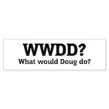What would Doug do? Bumper Bumper Sticker