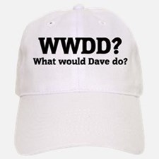 What would Dave do? Baseball Baseball Cap