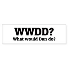 What would Dan do? Bumper Bumper Sticker