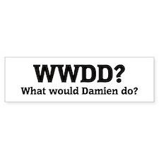 What would Damien do? Bumper Bumper Sticker