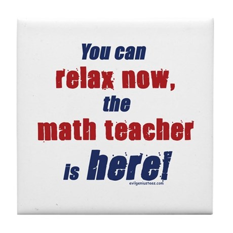 Relax, math teacher here Tile Coaster