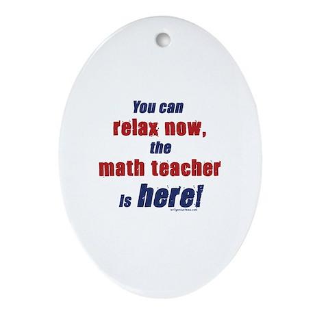 Relax, math teacher here Ornament (Oval)