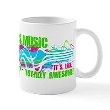 80s Music. It's, Like, Totally Awesome! Mug