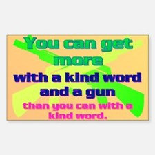 You can get more with a kind word and a gun Sticke
