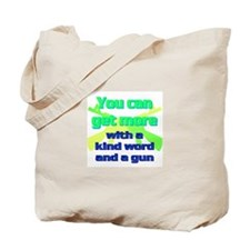 You can get more with a kind word and a gun Tote B