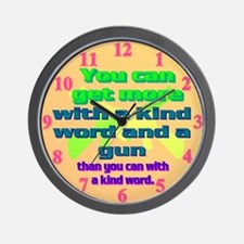 You can get more with a kind word and a gun Wall C