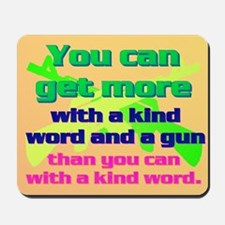 You can get more with a kind word and a gun Mousep