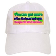 You can get more with a kind word and a gun Baseball Cap