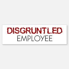 Disgruntled Employee Bumper Bumper Bumper Sticker