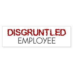 Disgruntled Employee Bumper Bumper Sticker