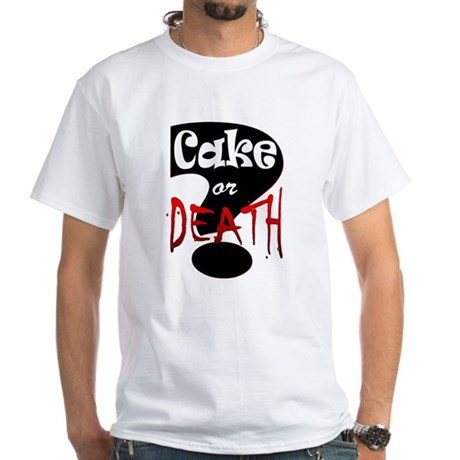 Cake or Death 3 White T-Shirt