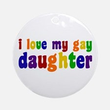 I Love My Gay Daughter Ornament (Round)