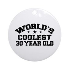 World's Coolest 30 Year Old Ornament (Round)