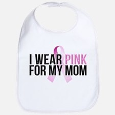 I Wear Pink for My Mom Bib