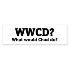 What would Chad do? Bumper Bumper Sticker