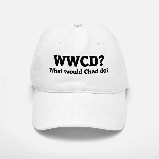 What would Chad do? Baseball Baseball Cap