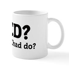 What would Chad do? Coffee Mug