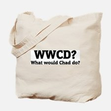 What would Chad do? Tote Bag