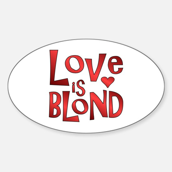 Love Is Blond Oval Decal