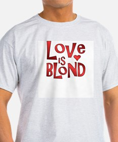 Love Is Blond Ash Grey T-Shirt
