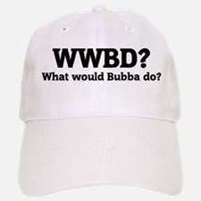 What would Bubba do? Baseball Baseball Cap