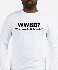 What would Bubba do? Long Sleeve T-Shirt
