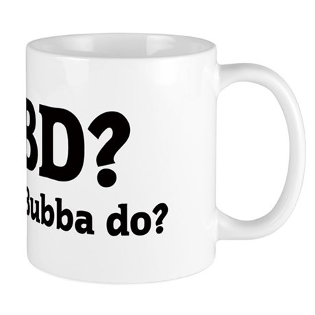 What would Bubba do? Mug
