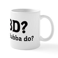 What would Bubba do? Mug