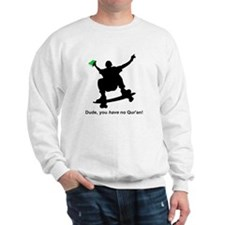 """Dude, you HAVE no Qur'an!"" Sweatshirt"