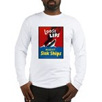 Loose Lips Sink Ships (Front) Long Sleeve T-Shirt